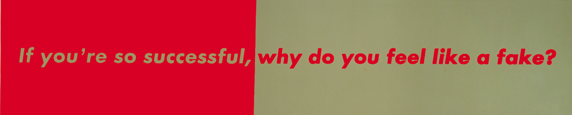 Barbara Kruger - Untitled (If you're so successful, why do you feel like a fake?), 1987, photographic silkscreen on mirrored glass