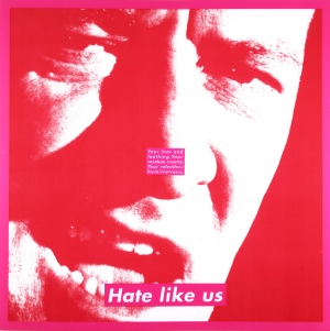 Barbara Kruger - Untitled (Hate like us), 1994, photographic silkscreen on Plexiglas