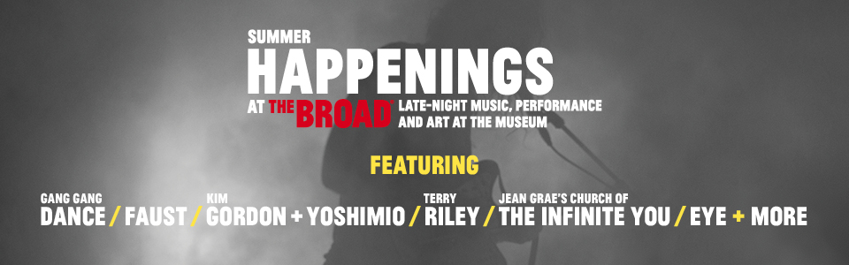 Summer Happenings at The Broad, featuring Gang Gang Dance, Faust, Kim Gordon + Yoshimoto, Terry Riley + More